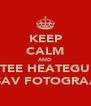 KEEP CALM AND TEE HEATEGU OSAV FOTOGRAAF - Personalised Poster A4 size