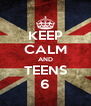 KEEP CALM AND TEENS 6 - Personalised Poster A4 size