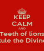 KEEP CALM AND Teeth of lions Rule the Divine - Personalised Poster A4 size