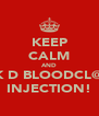 KEEP CALM AND TEK D BLOODCL@@T INJECTION! - Personalised Poster A4 size