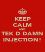 KEEP CALM AND TEK D DAMN INJECTION! - Personalised Poster A4 size