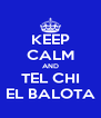 KEEP CALM AND TEL CHI EL BALOTA - Personalised Poster A4 size