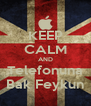KEEP CALM AND Telefonuna Bak Feykun - Personalised Poster A4 size