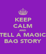 KEEP CALM AND TELL A MAGIC BAG STORY - Personalised Poster A4 size