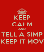 KEEP CALM AND TELL A SIMP TO KEEP IT MOVIN!  - Personalised Poster A4 size