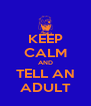 KEEP CALM AND TELL AN ADULT - Personalised Poster A4 size