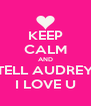 KEEP CALM AND TELL AUDREY I LOVE U - Personalised Poster A4 size