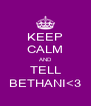 KEEP CALM AND TELL BETHANI<3 - Personalised Poster A4 size