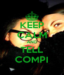 KEEP CALM AND TELL COMPI - Personalised Poster A4 size