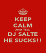 KEEP CALM AND TELL DJ SALTE HE SUCKS!! - Personalised Poster A4 size