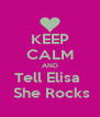 KEEP CALM AND Tell Elisa   She Rocks - Personalised Poster A4 size