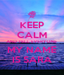 KEEP CALM AND TELL EVERYONE MY NAME IS SARA - Personalised Poster A4 size