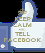 KEEP CALM AND TELL FACEBOOK - Personalised Poster A4 size