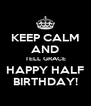 KEEP CALM AND TELL GRACE HAPPY HALF BIRTHDAY! - Personalised Poster A4 size