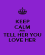 KEEP CALM AND TELL HER YOU LOVE HER - Personalised Poster A4 size