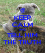 KEEP CALM AND TELL HIM THE TRUTH - Personalised Poster A4 size
