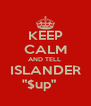 """KEEP CALM AND TELL  ISLANDER """"$up""""    - Personalised Poster A4 size"""