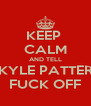 KEEP  CALM AND TELL JACOB KYLE PATTERSON TO FUCK OFF - Personalised Poster A4 size
