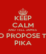 KEEP CALM AND TELL JAMES  TO PROPOSE TO PIKA - Personalised Poster A4 size