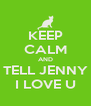 KEEP CALM AND TELL JENNY I LOVE U - Personalised Poster A4 size