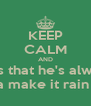 KEEP CALM AND Tell Julius that he's always right. so now he's gonna make it rain with your money. - Personalised Poster A4 size