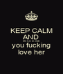 KEEP CALM AND tell KATE that you fucking love her - Personalised Poster A4 size