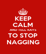 KEEP CALM AND TELL KAYS TO STOP NAGGING - Personalised Poster A4 size