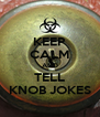 KEEP CALM AND TELL KNOB JOKES - Personalised Poster A4 size