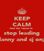 KEEP CALM And tell lauren to  stop leading danny and cj on;) - Personalised Poster A4 size