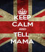 KEEP CALM AND TELL  MAMA - Personalised Poster A4 size