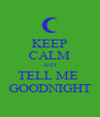 KEEP CALM AND TELL ME  GOODNIGHT - Personalised Poster A4 size