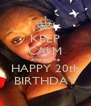 KEEP CALM And tell me HAPPY 20th BIRTHDAY - Personalised Poster A4 size