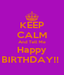 KEEP CALM And Tell Me Happy BIRTHDAY!!  - Personalised Poster A4 size