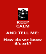 KEEP CALM AND TELL ME: How do we know it´s art? - Personalised Poster A4 size