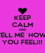 KEEP CALM AND TELL ME  HOW  YOU FEEL!!! - Personalised Poster A4 size