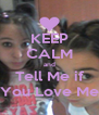 KEEP CALM and Tell Me if You Love Me - Personalised Poster A4 size