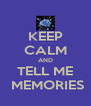 KEEP CALM AND TELL ME  MEMORIES - Personalised Poster A4 size