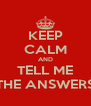 KEEP CALM AND TELL ME THE ANSWERS - Personalised Poster A4 size
