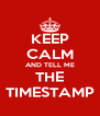 KEEP CALM AND TELL ME THE TIMESTAMP - Personalised Poster A4 size