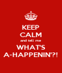 KEEP CALM and tell me WHAT'S A-HAPPENIN'?! - Personalised Poster A4 size