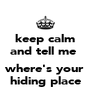keep calm and tell me   where's your hiding place - Personalised Poster A4 size