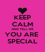 KEEP CALM AND TELL ME YOU ARE  SPECIAL - Personalised Poster A4 size