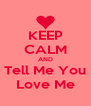 KEEP CALM AND Tell Me You Love Me - Personalised Poster A4 size