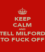 KEEP CALM AND TELL MILFORD TO FUCK OFF - Personalised Poster A4 size