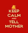 KEEP CALM AND TELL MOTHER - Personalised Poster A4 size