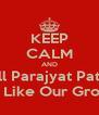 KEEP CALM AND Tell Parajyat Pattni To Like Our Group - Personalised Poster A4 size