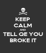 KEEP CALM AND TELL QE YOU BROKE IT - Personalised Poster A4 size