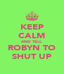 KEEP CALM AND TELL ROBYN TO SHUT UP - Personalised Poster A4 size