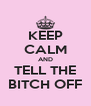 KEEP CALM AND TELL THE BITCH OFF - Personalised Poster A4 size
