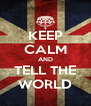 KEEP CALM AND TELL THE WORLD - Personalised Poster A4 size